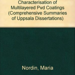 Design-Synthesis-and-Characterisation-of-Multilayered-Pvd-Coatings-Comprehensive-Summaries-of-Uppsala-Dissertations-0