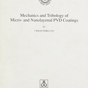 Mechanics-and-Tribology-of-Micro-And-Nanolayered-Pvd-Coatings-Comprehensive-Summaries-of-Uppsala-Dissertations-0